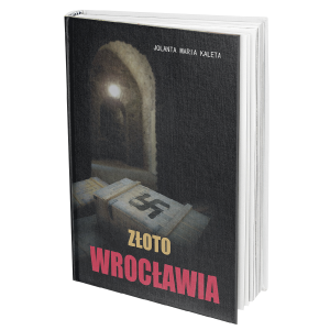 Złoto Wrocławia, ukryty skarb, Festung Breslau, Abwehra, SS,
