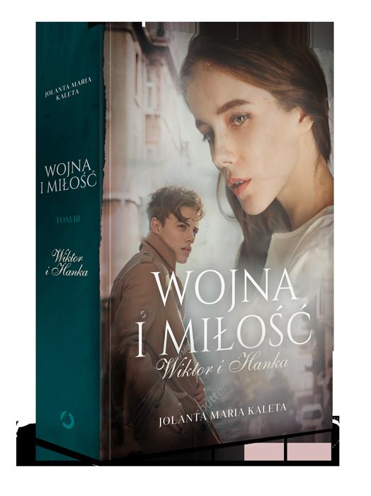 Jolanta Maria Kaleta, Wojna i miłość. Wiktor i Hanka, cześć trzecia, trylogia